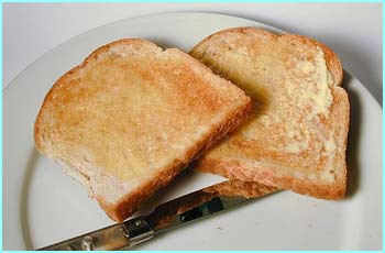 Toast with soft margarine = 4g of fat. We need fat for healthy hair and skin.