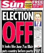 Sun headline: 'Election Off - Now it's June 7th as Blair puts country before party'
